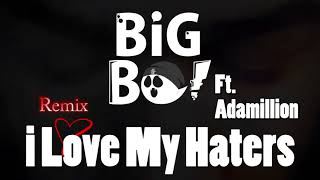 BiG Bo - i Love My Haters (Remix) Ft. Adamillion (PROD. by BiG Bo)   بيق بو & أدمليون