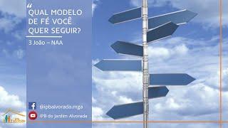 Qual modelo de fé você quer seguir (3 João) - Rev. Alessandro Capelari - IPB Alvorada 21-02-2021