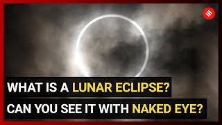 What is a lunar eclipse? Is it safe to view it with naked eye?