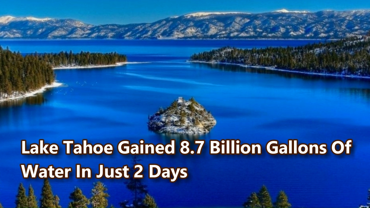 Lake Tahoe Gained 87 Billion Gallons Of Water In Just 2 Days February 10 2017