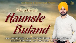 Haunsle Buland |  (Full HD) | Inderjit Hunjan  | New Punjabi Songs 2018 | Latest Punjabi Songs 2018