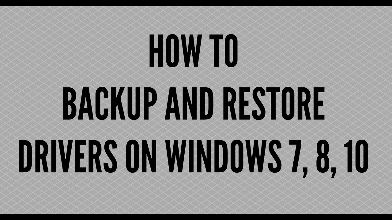 HOW TO BACKUP AND RESTORE DRIVERS ON WINDOWS 7, 8, 10  YouTube