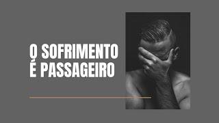 O SOFRIMENTO É PASSAGEIRO - Pr. Thiago Candonga