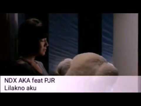 NDX A.K.A ft PJR - LILAKNO AKU (LIRIK)(VIDEO KLIP)