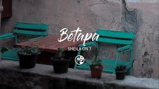Download Sheila On 7 - Betapa (Lirik Video)