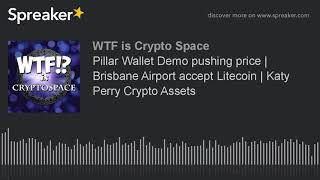 Pillar Wallet Demo pushing price | Brisbane Airport accept Litecoin | Katy Perry Crypto Assets