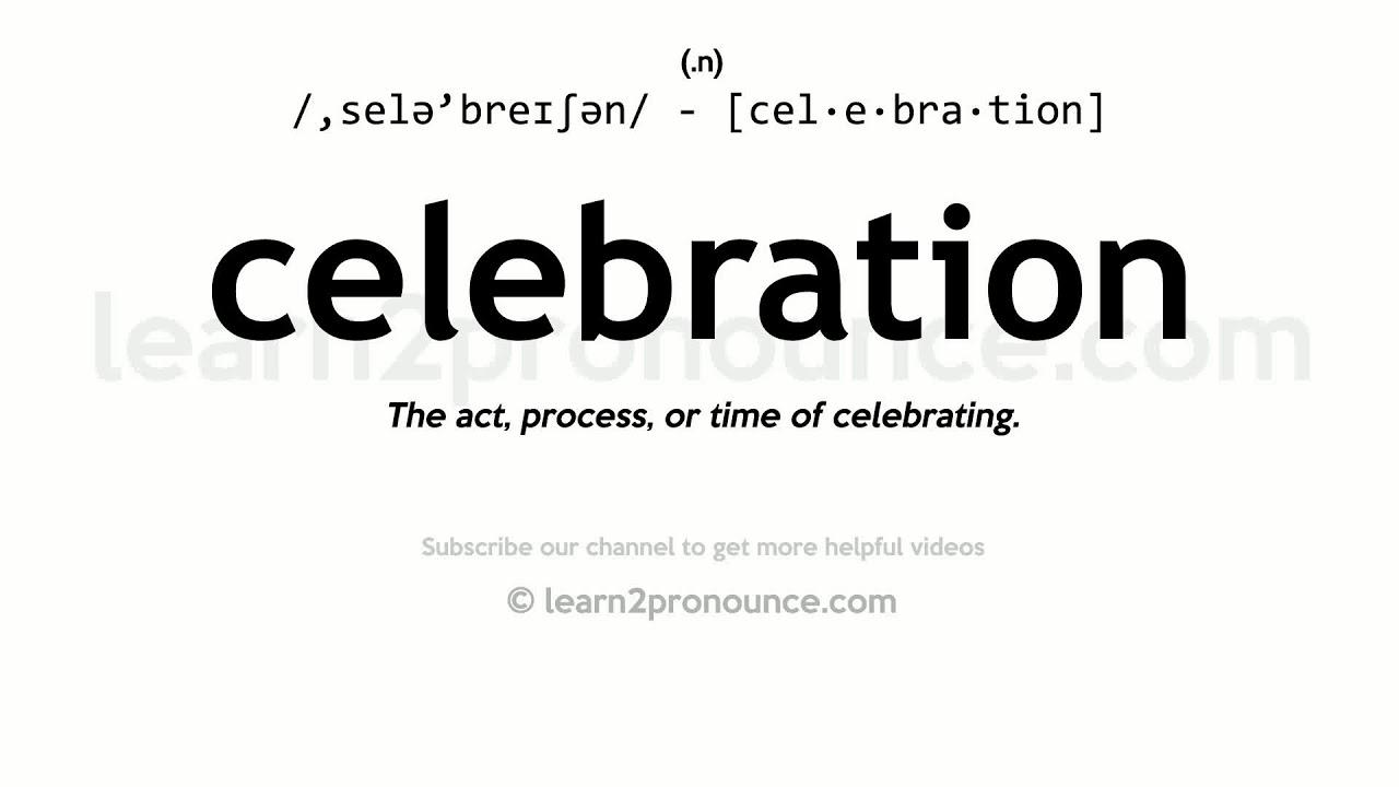 Pronunciation of Celebration  Definition of Celebration