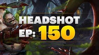 Dota 2 Headshot - Ep. 150
