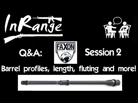 Faxon Q&A #2: Barrel profiles, length, fluting and more!