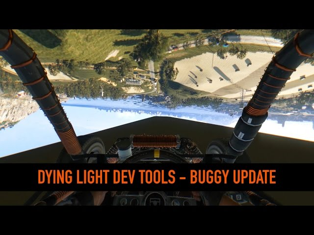 Dying Light - Dev Tools Update - Buggy Road Rage