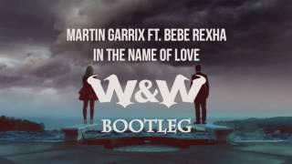 Martin Garrix ft. Bebe Rexha - Name Of Love (W&W Bootleg)