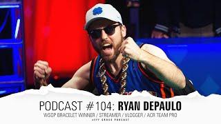 Podcast #104: Ryan Depaulo / WSOP Bracelet Winner / Streamer / Vlogger / ACR Team Pro