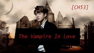 [BTS Jungkook ff] The vampire In Love | CH 53 |