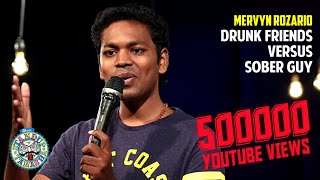Drunk friends Vs Sober guy | Stand-up comedy by Mervyn Rozz