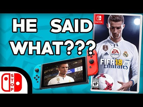 The Producer of FIFA 18 Said WHAT About The Switch Version!!!!!