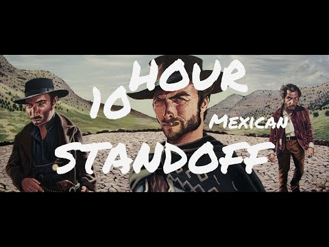 EPIC 10 Hour Mexican Standoff The Good the Bad and the Ugly