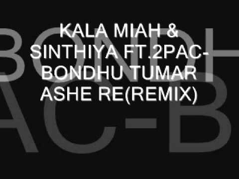 NEW BENGALI REMIX 2011-KALA MIAH & SINTHIYA FT.2PAC-BONDHU TUMAR ASHE RE REMIX(DJ AHMED)