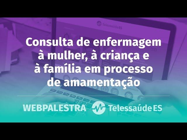 WebPalestra: Consulta de enfermagem à mulher, à criança e à família em processo de amamentação
