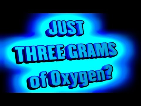 Does your life REALLY depend on just 3 grams of oxygen?
