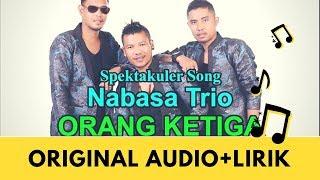 Nabasa Trio - Orang Ketiga (Original Audio+Lirik)