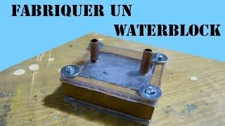 FABRIQUER UN WATERBLOCK