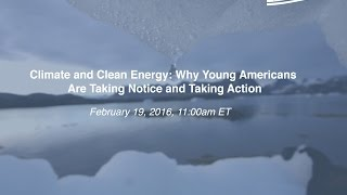 Climate and Clean Energy: Why Young Americans Are Taking Notice and Taking Action