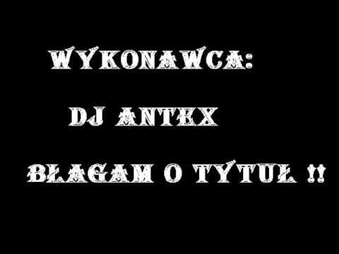DJ ANTEX - Podajcie tytuł !!