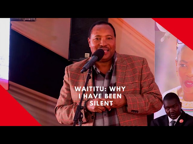 Waititu: Why I have been silent
