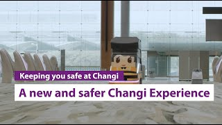 A new and safer Changi Experience