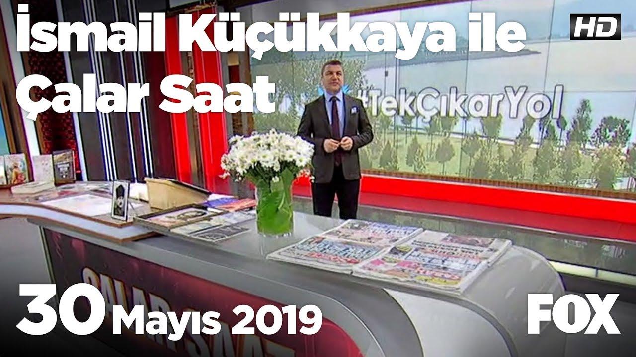 Fox Haber İzle, 30 Mayıs 2019 İsmail Küçükkaya ile Çalar Saat