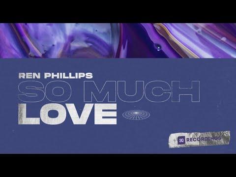 Ren Phillips - So Much Love
