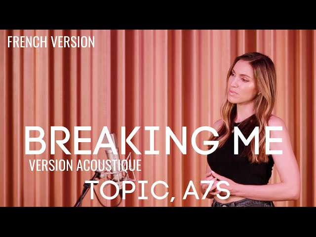 BREAKING ME ( FRENCH / ACOUSTIC VERSION ) TOPIC ft A7S ( SARA'H COVER )