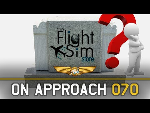 FLIGHT SIM STORE ON LIFE SUPPORT? | ON APPROACH 070 - YouTube