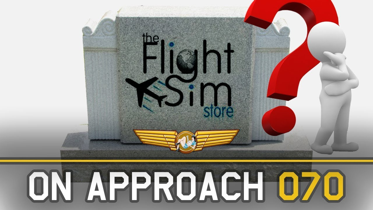 FLIGHT SIM STORE ON LIFE SUPPORT?   ON APPROACH 070