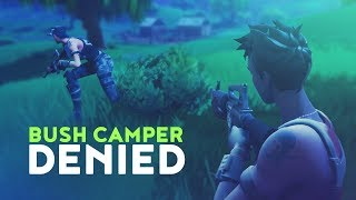 BUSH CAMPER DENIED (Fortnite Battle Royale)