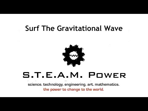 Surf The Gravitational Wave: S.T.E.A.M. Power Podcast #39