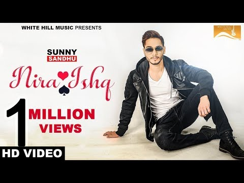 Nira Ishq (Full Video) - Sunny Sandhu - New Punjabi Songs 2017 - Latest Punjabi Song 2017-White Hill