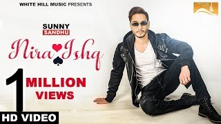 Nira Ishq (Full Video) - Sunny Sandhu - New Punjabi Songs 2017 - Latest Punjabi Song 2017-White Hill