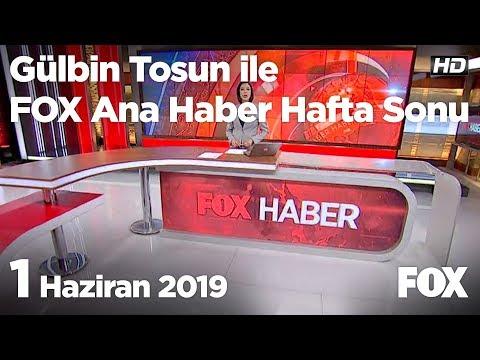 1 Haziran2019 Gülbin Tosun ile FOX Ana Haber Hafta Sonu