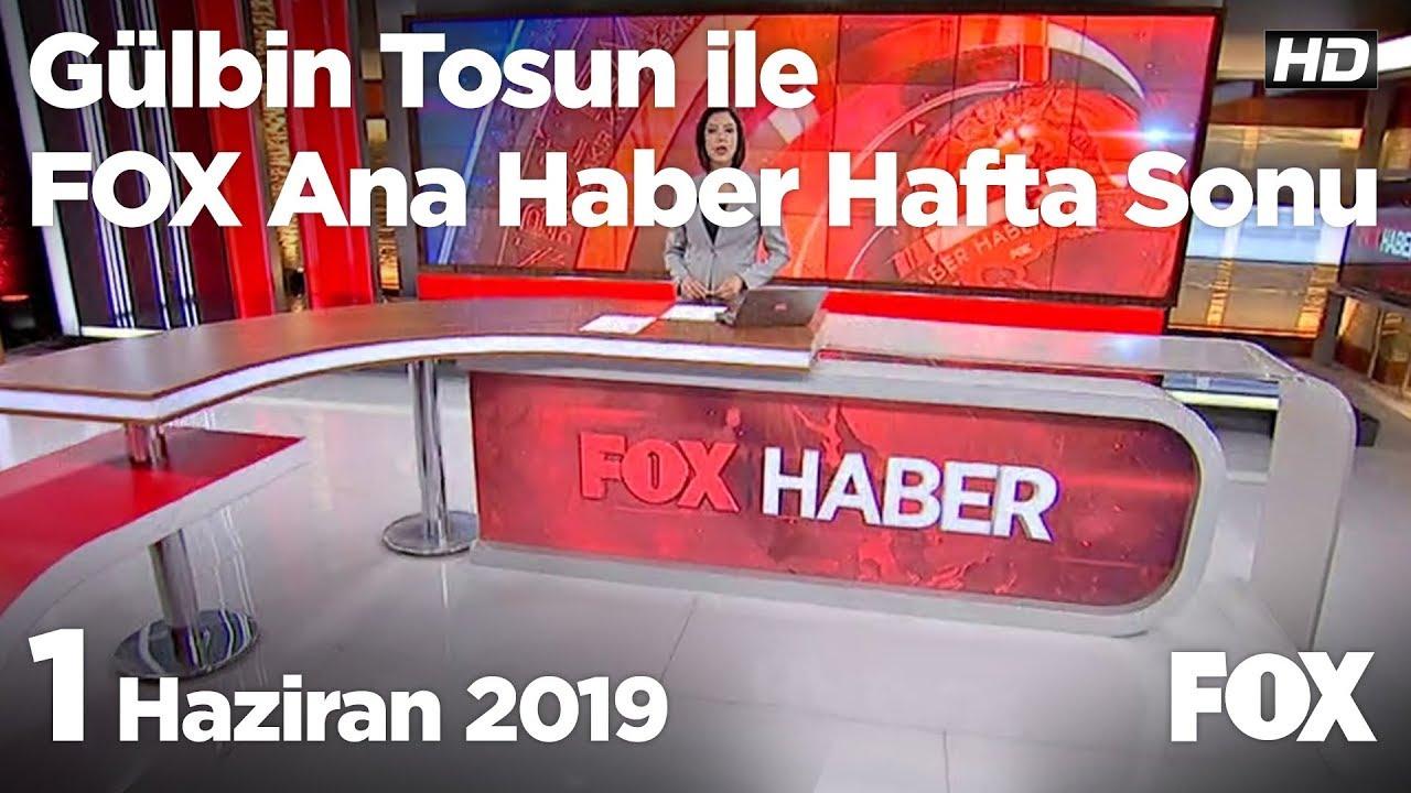 Fox Haber, 1 Haziran2019 Gülbin Tosun ile FOX Ana Haber Hafta Sonu