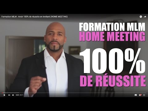 Formation MLM : Avoir 100% de réussite en invitant (HOME MEETING)