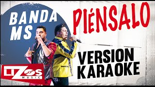 BANDA MS - PIENSALO (VERSION KARAOKE)