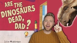 Are the Dinosaurs Dead Dad? - Kids Books Read Aloud
