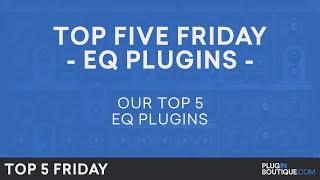 Best EQ Plugins VST 2018 | Top Five Friday | Free Trials