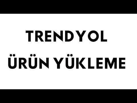 Trendyol.com'da ürün yükleme işlemi nasıl yapılır?