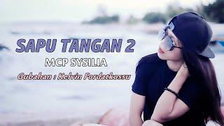 SAPU TANGAN 2 - MCP SYSILIA ( Official Video Clip ) Lagu Tahun Baru 2020