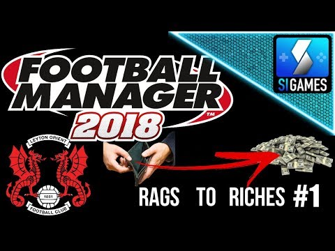 Football Manager 2018 | Rags To Riches! 💰💰 | Leyton Orient | Episode 1