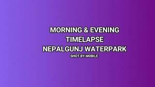 Morning and Evening Timelapse of Nepalgunj Waterpark | Timelapse RGB NIhal
