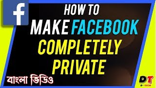 How To Make Your Facebook Completely Private - Facebook Tips - DTech