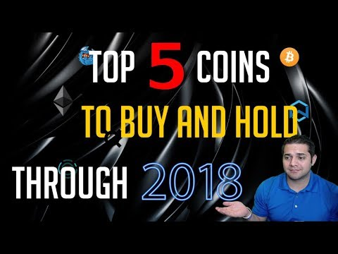 TOP 5 COINS TO BUY AND HOLD THROUGH 2018